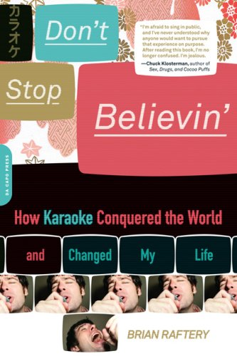 Don't Stop Believin' How Karaoke Conquered the World and Changed My Life  2008 9780306815836 Front Cover