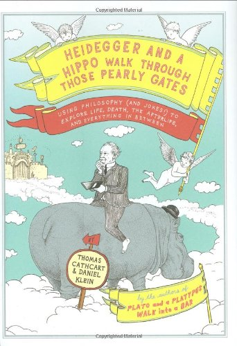 Heidegger and a Hippo Walk Through Those Pearly Gates Using Philosophy (And Jokes!) to Explore Life, Death, the Afterlife, and Everything in Between  2009 edition cover