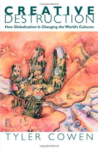 Creative Destruction How Globalization Is Changing the World's Cultures  2002 9780691117836 Front Cover