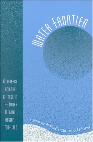 Water Frontier Commerce and the Chinese in the Lower Mekong Region, 1750-1880  2004 9780742530836 Front Cover