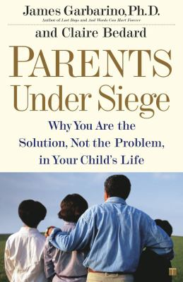 Parents under Siege Why You Are the Solution, Not the Problem in Your Child's Life  2002 9780743223836 Front Cover