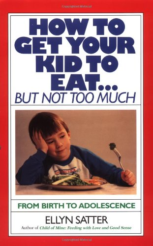 How to Get Your Kid to Eat... But Not Too Much From Birth to Adolescence  1987 edition cover