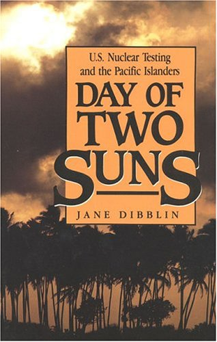 Day of Two Suns U. S. Nuclear Testing and the Pacific Islanders N/A edition cover