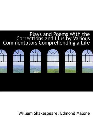 Plays and Poems with the Corrections and Illus by Various Commentators Comprehending a Life  N/A 9781115351836 Front Cover