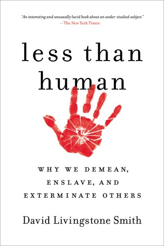 Less Than Human Why We Demean, Enslave, and Exterminate Others  2012 edition cover