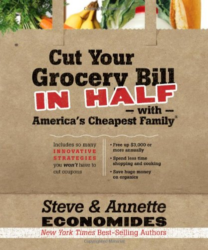 Cut Your Grocery Bill in Half with America's Cheapest Family Includes So Many Innovative Strategies You Won't Have to Cut Coupons  2010 9781400202836 Front Cover
