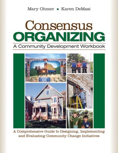 Consensus Organizing A Community Development Workbook - A Comprehensive Guide to Designing, Implementing, and Evaluating Community Change Initiatives  2009 (Workbook) edition cover