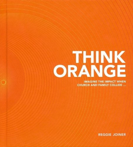 Think Orange Imagine the Impact When Church and Family Collide... N/A edition cover