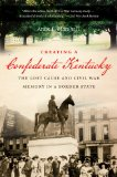 Creating a Confederate Kentucky The Lost Cause and Civil War Memory in a Border State  2013 edition cover