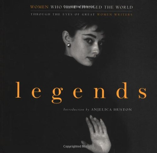 Legends Women Who Have Changed the World Through the Eyes of Great Women Writers  2001 edition cover