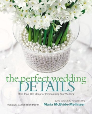 Perfect Wedding Details More Than 100 Ideas for Personalizing Your Wedding  2004 9780060521837 Front Cover