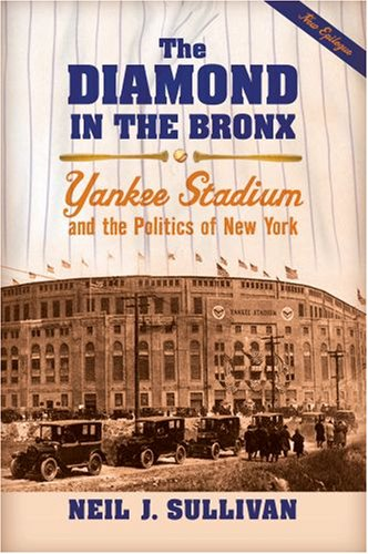 Diamond in the Bronx Yankee Stadium and the Politics of New York  2008 9780195331837 Front Cover