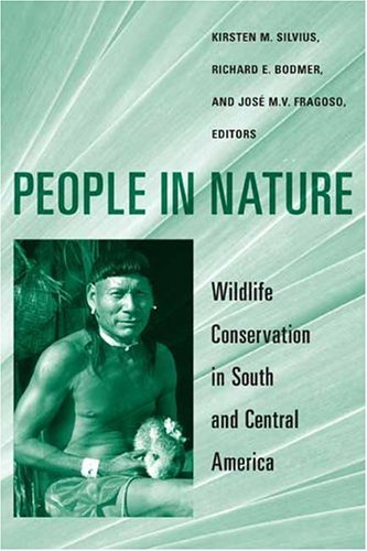 People in Nature Wildlife Conservation in South and Central America  2004 9780231127837 Front Cover