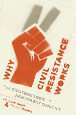 Why Civil Resistance Works The Strategic Logic of Nonviolent Conflict  2012 edition cover