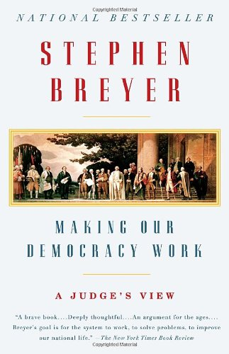 Making Our Democracy Work A Judge's View  2011 edition cover