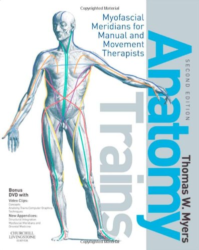 Anatomy Trains Myofascial Meridians for Manual and Movement Therapists 2nd 2008 edition cover
