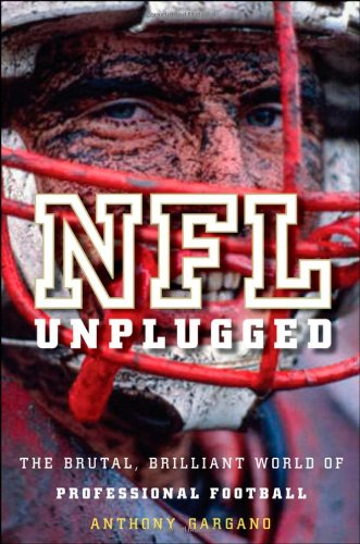 NFL Unplugged The Brutal, Brilliant World of Professional Football  2010 edition cover
