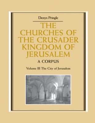 Churches of the Crusader Kingdom of Jerusalem: Volume 3, the City of Jerusalem A Corpus  2010 9780521172837 Front Cover