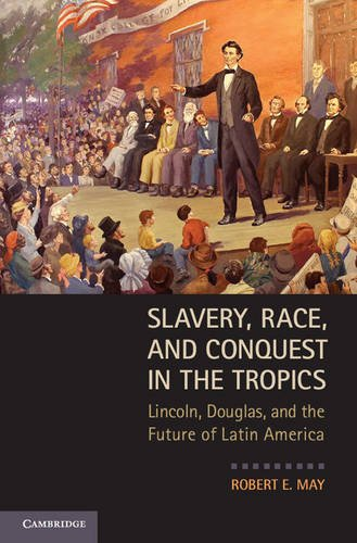 Slavery, Race, and Conquest in the Tropics Lincoln, Douglas, and the Future of Latin America  2013 9780521763837 Front Cover