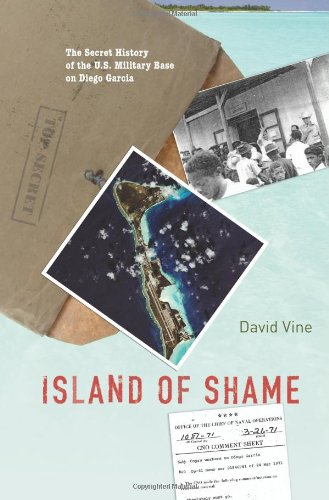 Island of Shame The Secret History of the U.S. Military Base on Diego Garcia  2011 (Revised) edition cover