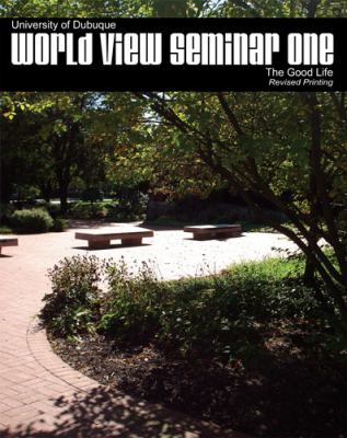 World View Seminar I The Good Life 2nd (Revised) 9780757566837 Front Cover