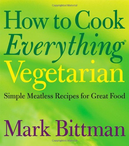 How to Cook Everything Vegetarian Simple Meatless Recipes for Great Food  2007 edition cover