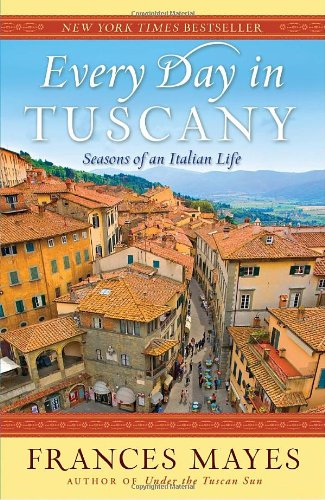 Every Day in Tuscany Seasons of an Italian Life N/A edition cover