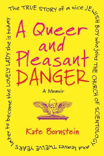 Queer and Pleasant Danger The True Story of a Nice Jewish Boy Who Joins the Church of Scientology and Leaves Twelve Years Later to Become the Lovely Lady She Is Today  2012 edition cover