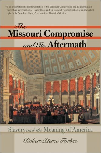 Missouri Compromise and Its Aftermath Slavery and the Meaning of America  2009 edition cover