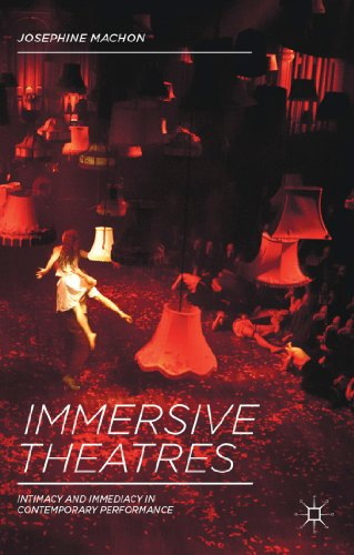 Immersive Theatres Intimacy and Immediacy in Contemporary Performance  2013 edition cover