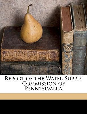 Report of the Water Supply Commission of Pennsylvani  N/A edition cover