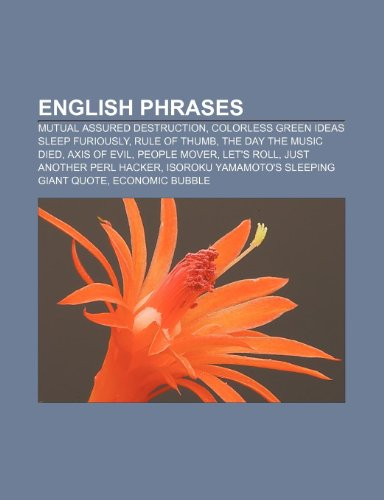 English Phrases: Mutual Assured Destruction, Colorless Green Ideas Sleep Furiously, Rule of Thumb, the Day the Music Died, Axis of Evil  0 edition cover