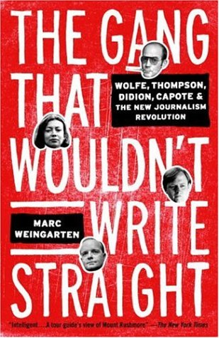Gang That Wouldn't Write Straight : Wolfe, Thompson, Didion, Capote, and the New Journalism Revolution Annotated edition cover