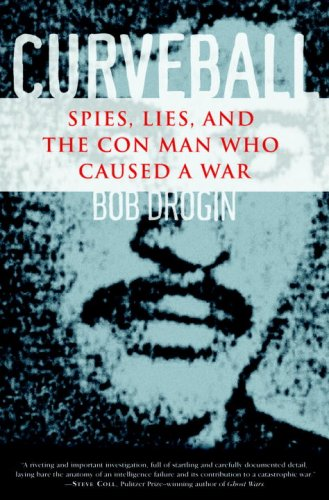 Curveball Spies, Lies, and the Con Man Who Caused a War  2007 edition cover