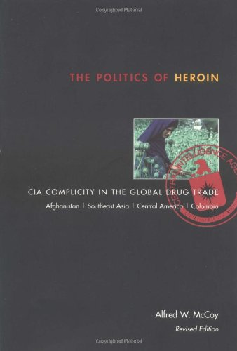 Politics of Heroin CIA Complicity in the Global Drug Trade 2nd 2003 (Revised) edition cover