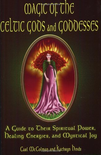 Magic of the Celtic Gods and Goddesses A Guide to Their Spiritual Power, Healing Energies, and Mystical Joy  2005 edition cover