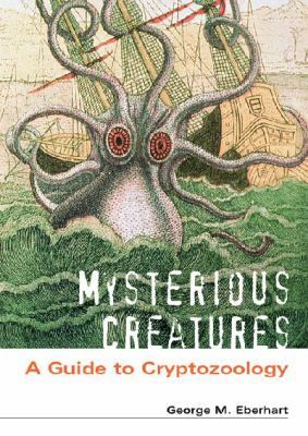 Mysterious Creatures A Guide to Cryptozoology  2002 9781576072837 Front Cover