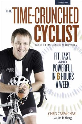 Time-Crunched Cyclist Fit, Fast, and Powerful in 6 Hours a Week 2nd 2012 9781934030837 Front Cover