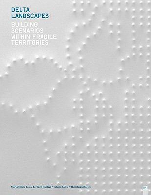 Delta Landscapes - Building Scenarios Within Fragile Territories  0 edition cover