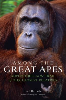 Among the Great Apes Adventures on the Trail of Our Closest Relatives  2011 9780061671838 Front Cover