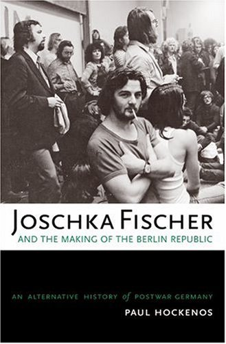 Joschka Fischer and the Making of the Berlin Republic An Alternative History of Postwar Germany  2007 edition cover