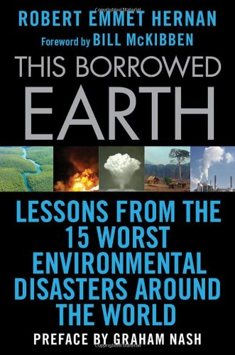 This Borrowed Earth Lessons from the Fifteen Worst Environmental Disasters Around the World  2009 edition cover