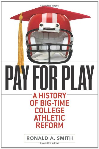 Pay for Play A History of Big-Time College Athletic Reform  2011 edition cover
