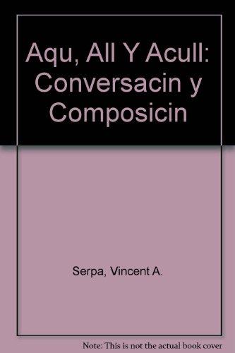 Aqui, Alla y Aculla Conversacion y Composician 2nd 1988 9780471601838 Front Cover