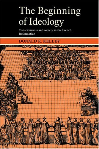 Beginning of Ideology Consciousness and Society in the French Reformation N/A 9780521274838 Front Cover