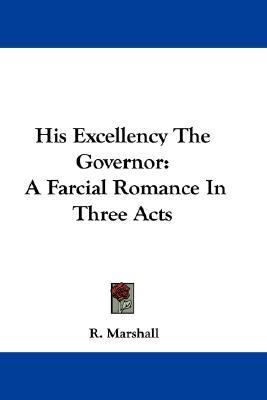His Excellency the Governor A Farcial Romance in Three Acts N/A 9780548356838 Front Cover