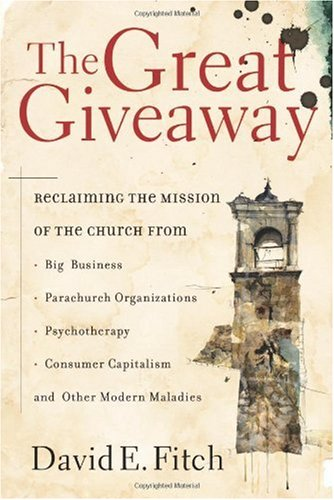 Great Giveaway Reclaiming the Mission of the Church from Big Business, Parachurch Organizations, Psychotherapy, Consumer Capitalism, and Other Modern Maladies  2005 (Annotated) edition cover