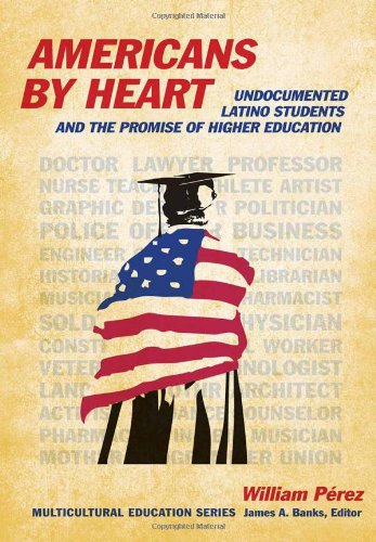 Americans by Heart Undocumented Latino Students and the Promise of Higher Education  2011 edition cover
