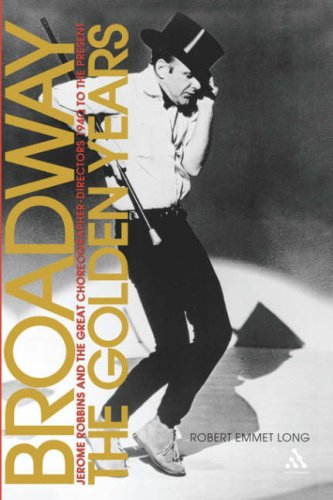 Broadway, the Golden Years Jerome Robbins and the Great Choreographer-Directors, 1940 to the Present  2006 edition cover