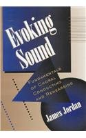 Evoking Sound : Fundamentals for Choral Conducting and Rehearsing 1st edition cover